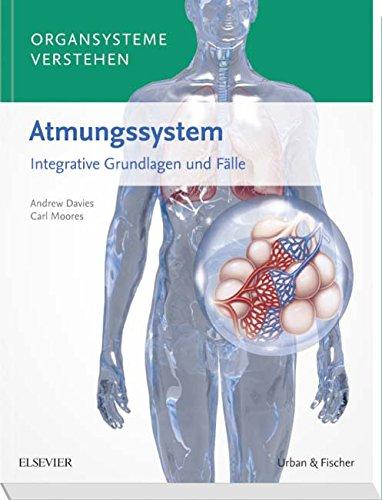 Organsysteme verstehen - Atmungssystem: Integrative Grundlagen und Fälle -