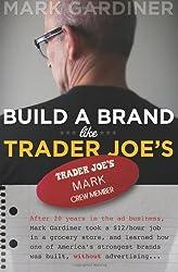 Build a Brand Like Trader Joe's by Mark Gardiner (2007-03-01)