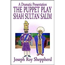 THE PUPPET PLAY SHAH SULTAN SALIM (The Dramatic Presentations Series) (English Edition)