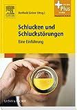 Schlucken und Schluckstörungen: Eine Einführung - mit Zugang zum Elsevier-Portal