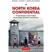 North Korea Confidential: Private Markets, Fashion Trends, Prison Camps, Dissenters and Defectors