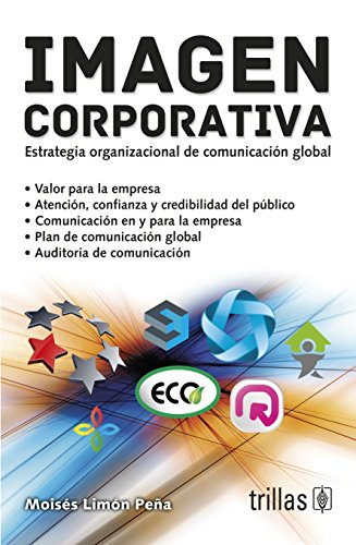 Imagen corporativa / Corporate Image: Estrategia organizacional de comunicacion global / Organizational Strategy of Global Communication por Moises Limon Pena