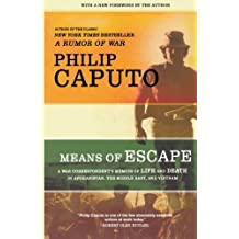 Means of Escape: A War Correspondent's Memoir of Life and Death in Afghanistan, the Middle East, and Vietnam by Philip Caputo (2009-03-31)