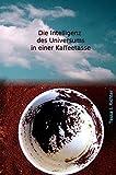 Die Intelligenz des Universums in einer Kaffeetasse