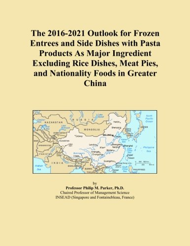 The 2016-2021 Outlook for Frozen Entrees and Side Dishes with Pasta Products As Major Ingredient Excluding Rice Dishes, Meat Pies, and Nationality Foods in Greater China China Pie Dish