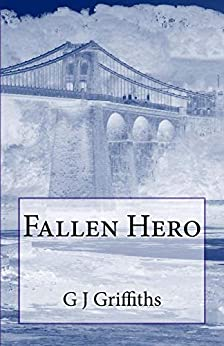 Fallen Hero: The Bridges Connecting Christopher, Jimmy and General George S Patton by [Griffiths, G J]
