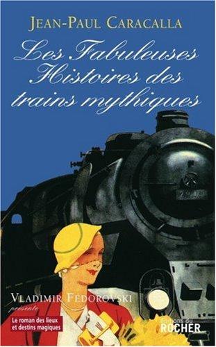 Les Fabuleuses Histoires des trains mythiques