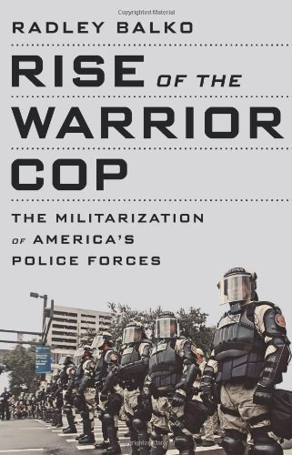 Rise of the Warrior Cop: The Militarization of America's Police Forces by Radley Balko (2013-07-25) par Radley Balko