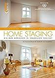 HOME STAGING: Wie man Menschen in Immobilien verliebt Ein Praxishandbuch für Verkäufer von Immobilien - Iris Houghton, Tina Humburg, Wiebke Rieck