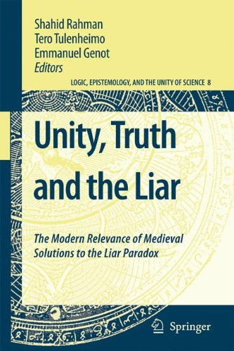Unity, Truth and the Liar: The Modern Relevance of Medieval Solutions to the Liar Paradox (Logic, Epistemology, and the Unity of Science 8) (English and Latin Edition)