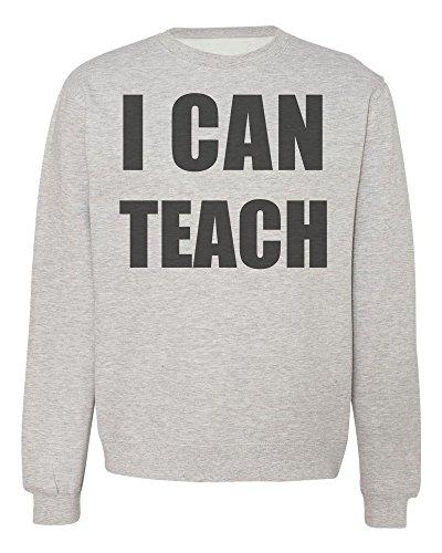 I Can Teach The Best Teacher Men's Women's Unisex Sweatshirt
