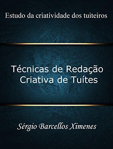 Técnicas de Redação Criativa de Tuítes: Estudo da criatividade dos tuiteiros (Portuguese Edition) por Sérgio Barcellos Ximenes