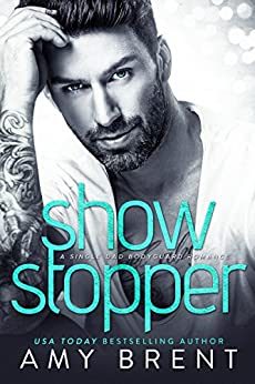 Show Stopper : A Single Dad Bodyguard Romance by [Brent, Amy]
