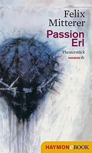 Passion Erl: Theaterstück (HAYMON TASCHENBUCH)