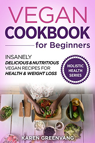 free kindle book Vegan Cookbook for Beginners: Insanely Delicious & Nutritious Vegan Recipes for Health & Weight Loss (Vegan Recipes, Alkaline, Plant Based, Nutrition 1)