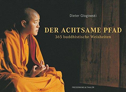 Der achtsame Pfad: 365 buddhistische Weisheiten