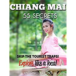 Chiang Mai Bucket List : Skip the tourist traps and explore like a local in Northern Thailand - Where to Go, Eat, Sleep & Party ( Travel Southeast Asia ... Chiang Mai - Thailand (English Edition)