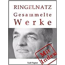 Joachim Ringelnatz - Gesammelte Werke: 580 Werke auf 2717 Seiten - Die Schnupftabaksdose, Turngedichte, Kuttel Daddeldu oder das schlüpfrige Leid, …liner ... (Gesammelte Werke bei Null Papier 11)