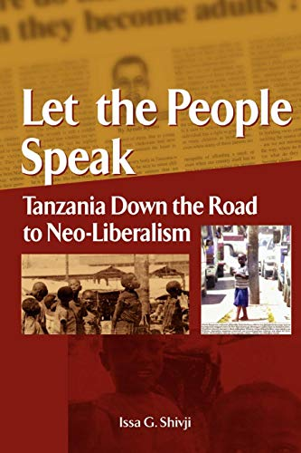 Let the People Speak. Tanzania Down the Road to Neo-Liberalism por Issa G Shivji
