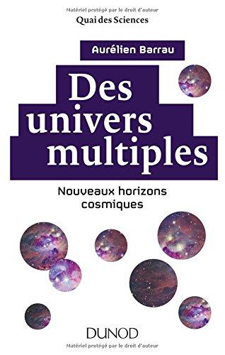 Des univers multiples - 2e éd. - Nouveaux horizons cosmiques