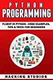 Python Programming: Fluent In Python - Code Examples, Tips & Trick for Beginners