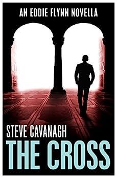 The Cross: An Eddie Flynn Novella by [Cavanagh, Steve]