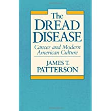 The Dread Disease: Cancer and Modern American Culture by James T. Patterson (1987-09-23)