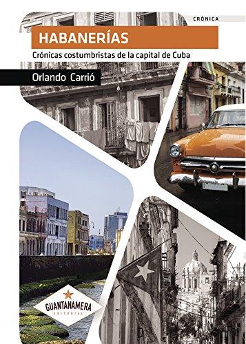 Habanerías: Crónicas costumbristas de la capital de Cuba por Orlando Carrió