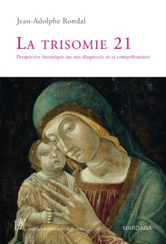 La trisomie 21: Perspective historique sur son diagnostic et sa compréhension (Psy t. 3)