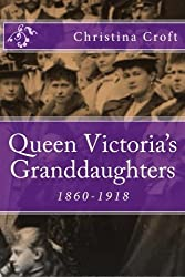 Queen Victoria's Granddaughters: 1860-1918 by Christina Croft (2013-10-28)
