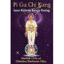 Pi Gu Chi Kung: Inner Alchemy Energy Fasting (English Edition)