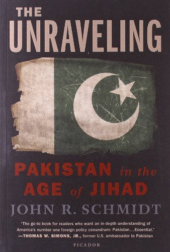 The Unraveling: Pakistan in the Age of Jihad by John R. Schmidt (2012-10-30)