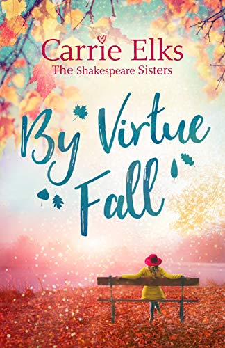 By Virtue Fall: the perfect and heartwarming romance for Autumn 2018 (The Shakespeare Sisters Book 4) by [Elks, Carrie]