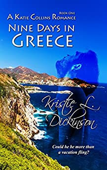 Nine Days In Greece (A Katie Collins Romance Book 1) by [Dickinson, Kristie]
