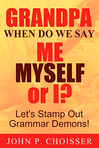 Grandpa, When Do We Say Me, Myself, or I?: Let's Stamp Out Grammar Demons! (English (Grandpas Ragazza)