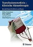 Transfusionsmedizin - Klinische Hämotherapie: Kurzlehrbuch für Klinik und Praxis