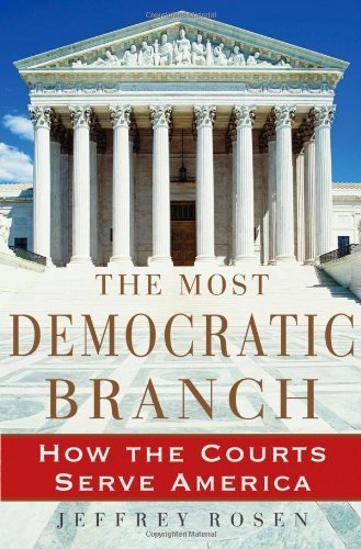 The Most Democratic Branch: How the Courts Serve America (Institutions of American Democracy Series) by Jeffrey Rosen (2006-06-19)