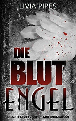 Buchseite und Rezensionen zu 'Die Blutengel: Kriminalroman (Tatort Stuttgart)' von Livia Pipes