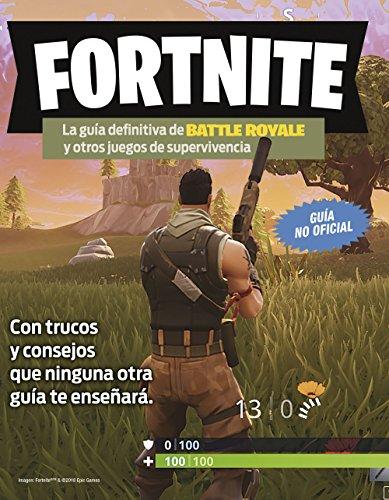 Fortnite. La guía definitiva de Battle Royale y otros juegos de supervivencia (Libros basados en juegos) por AA. VV.