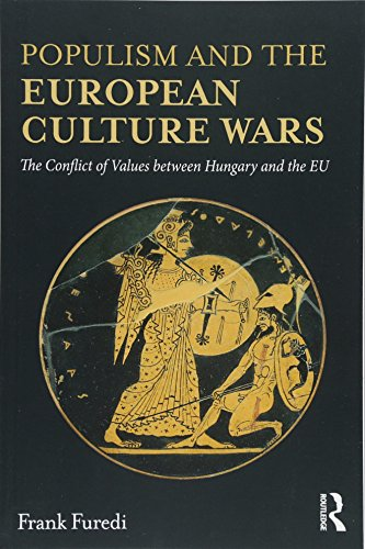 Populism and the European Culture Wars: The Conflict of Values between Hungary and the EU por Frank Furedi
