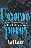 Uncommon Therapy: The Psychiatric Techniques of Milton H. Erickson, M.D