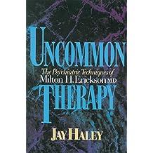 Uncommon Therapy – The Psychiatric Techniques of Milton H Erickson Reissue