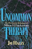 Uncommon Therapy – The Psychiatric Techniques of Milton H Erickson Reissue
