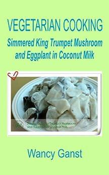 Mushroom and Eggplant in Coconut Milk (Vegetarian Cooking - Vegetables ...