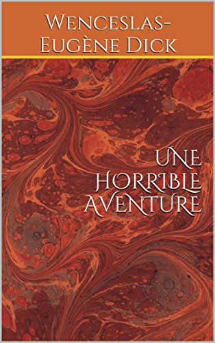 Une horrible aventure: L'ÉVÉNEMENT (journal quotidien) - Montréal. Littérature de W-E Dick, romancier canadien (French Edition)