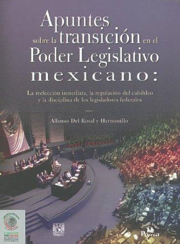 Apuntes sobre la transicion en el poder legislativo mexicano/ Notes on the Transition in the Mexican Legislative Power: La reeleccion inmediata, la ... (Conocer para decidir/ Knows to Decide)