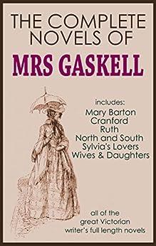 THE COMPLETE NOVELS OF ELIZABETH GASKELL (illustrated) by [GASKELL, ELIZABETH]
