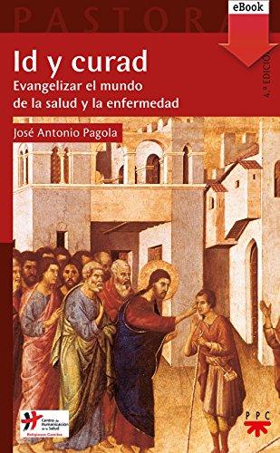 Id y curad (eBook-ePub) (Pastoral Aplicada) por José Antonio Pagola Elorza