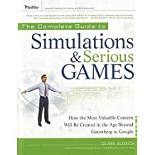 The Complete Guide to Simulations and Serious Games: How the Most Valuable Content Will be Created in the Age Beyond Gutenberg to Google (Pfeiffer Training and HR Professionals (Hardcover))