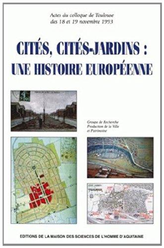 Cités, cités-jardins, une histoire européenne: Actes du colloque de Toulouse des 18 et 19 novembre 1993